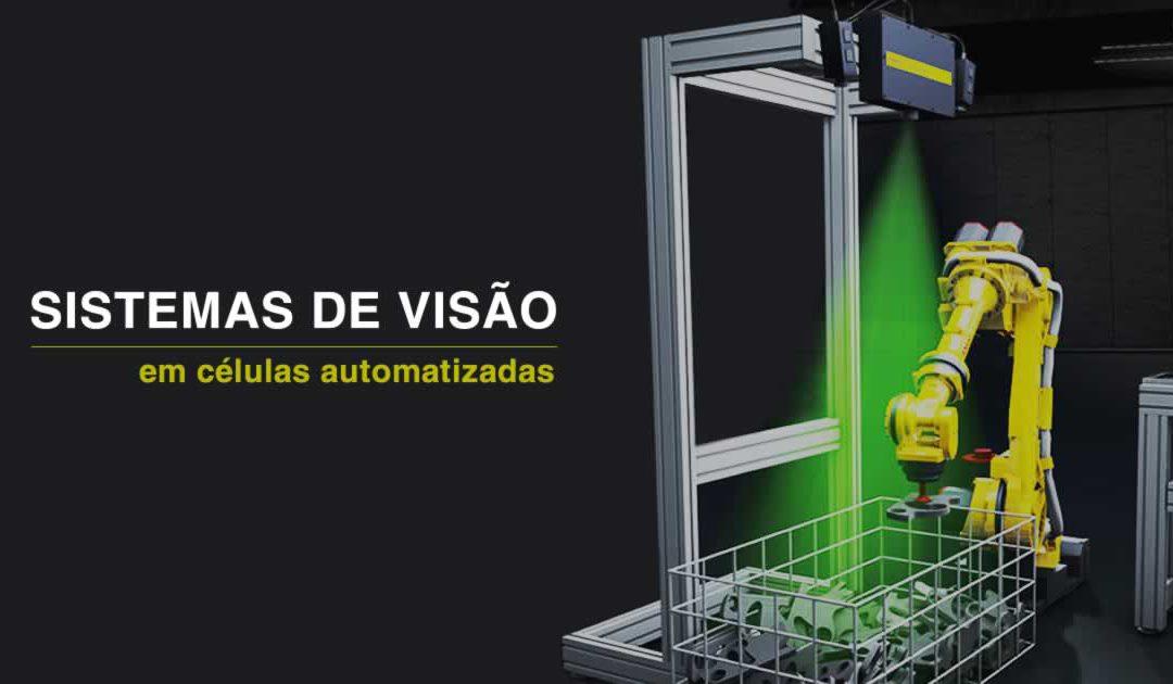 Sistemas de Visão: A importância dos sistemas de visão em células automatizadas