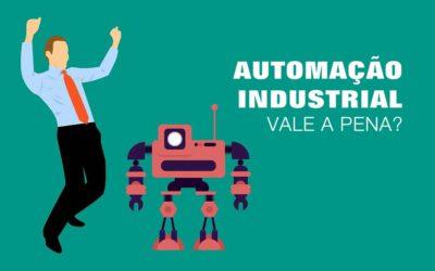 Vale a pena para as empresas investirem na automação industrial?